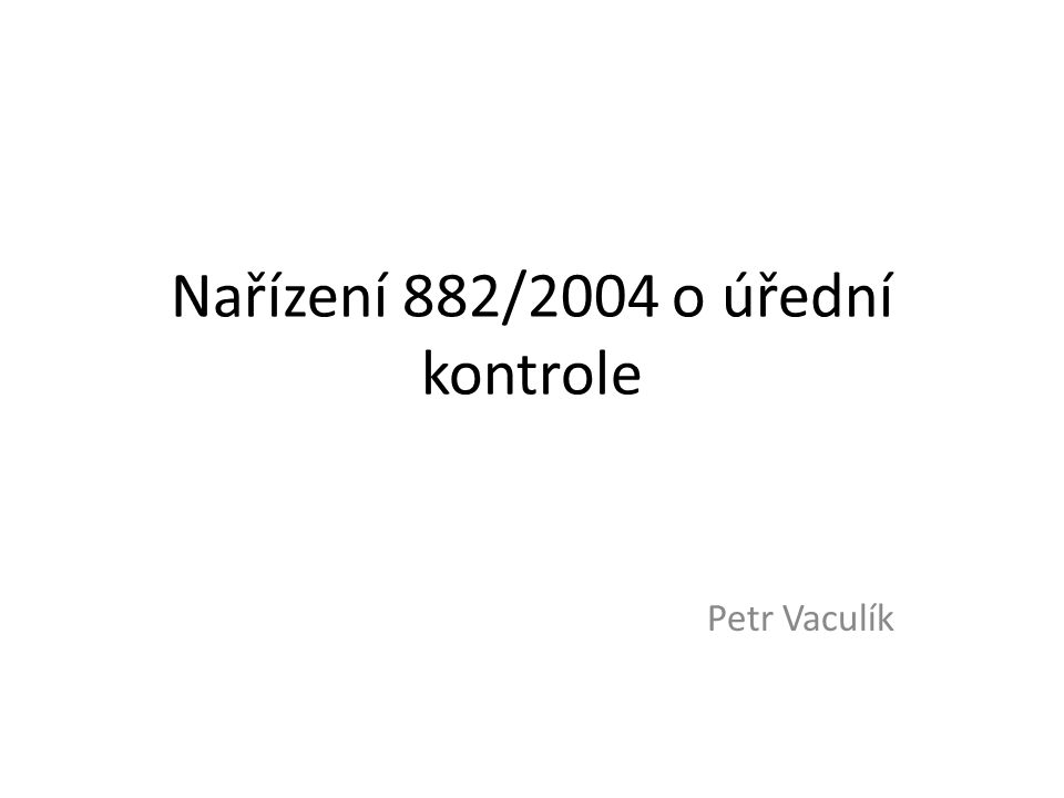Nařízení 882/2004 o úřední kontrole Petr Vaculík