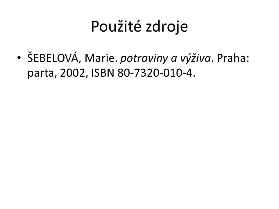Použité zdroje ŠEBELOVÁ, Marie. potraviny a výživa. Praha: parta, 2002, ISBN 80-7320-010-4.