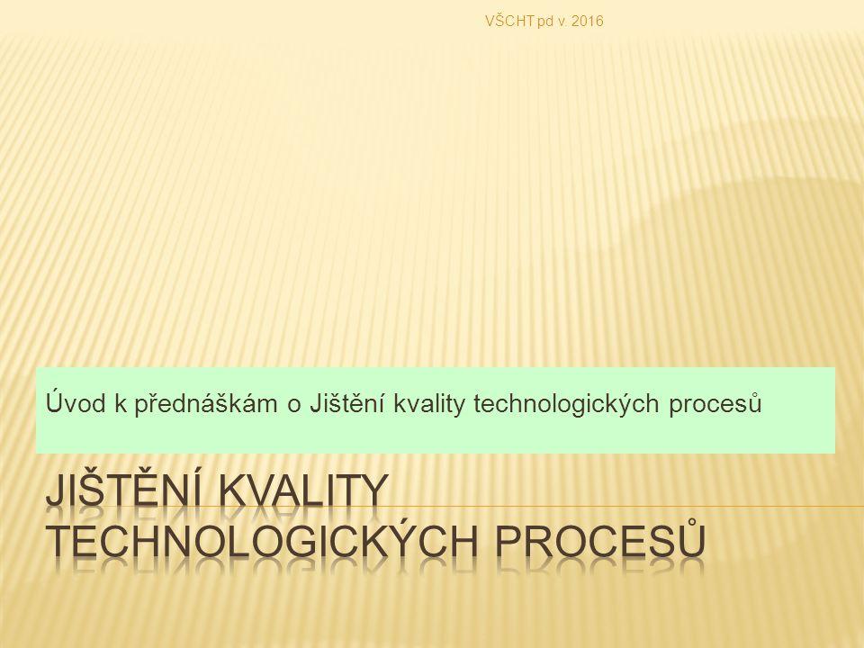 Úvod k přednáškám o Jištění kvality technologických procesů VŠCHT pd v. 2016