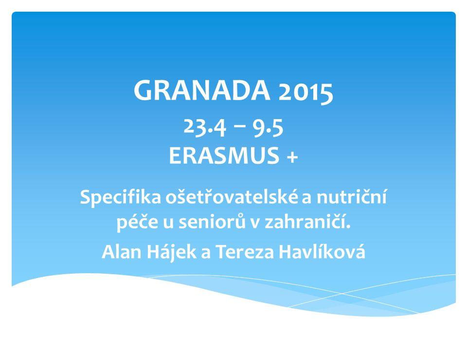 GRANADA 2015 23.4 – 9.5 ERASMUS + Specifika ošetřovatelské a nutriční péče u seniorů v zahraničí.
