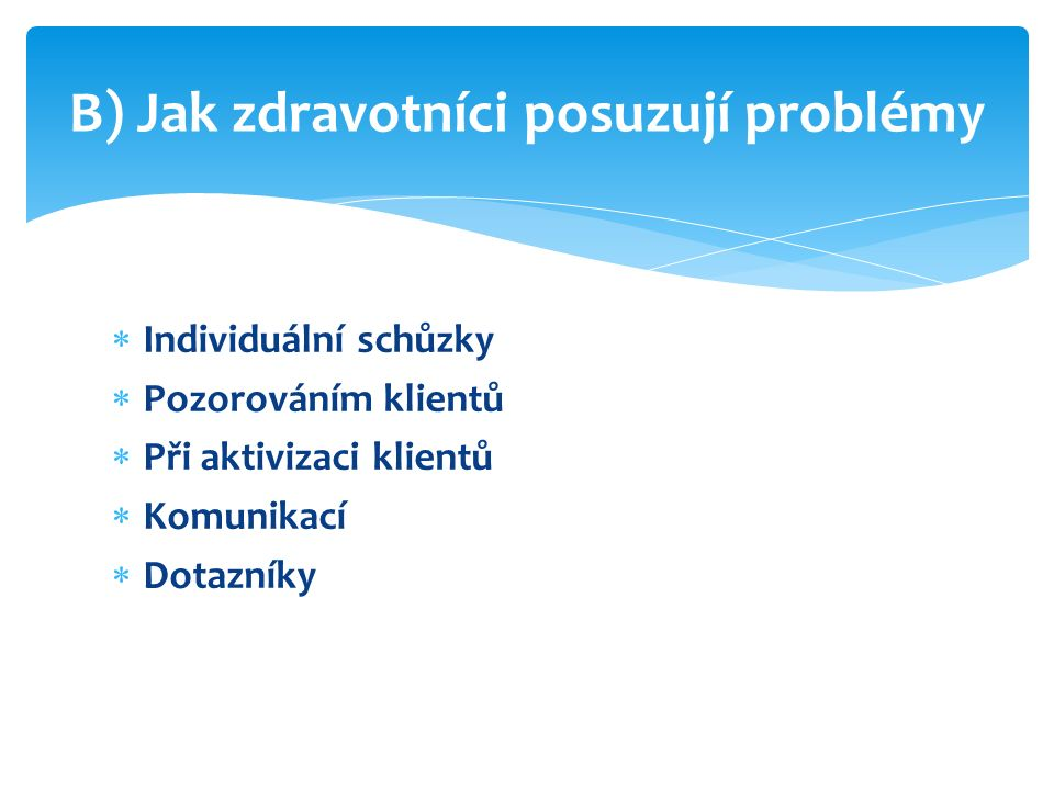  Individuální schůzky  Pozorováním klientů  Při aktivizaci klientů  Komunikací  Dotazníky B) Jak zdravotníci posuzují problémy