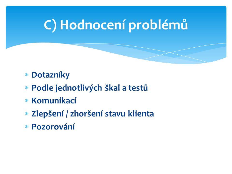  Dotazníky  Podle jednotlivých škal a testů  Komunikací  Zlepšení / zhoršení stavu klienta  Pozorování C) Hodnocení problémů