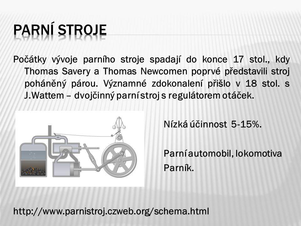 Počátky vývoje parního stroje spadají do konce 17 stol., kdy Thomas Savery a Thomas Newcomen poprvé představili stroj poháněný párou.
