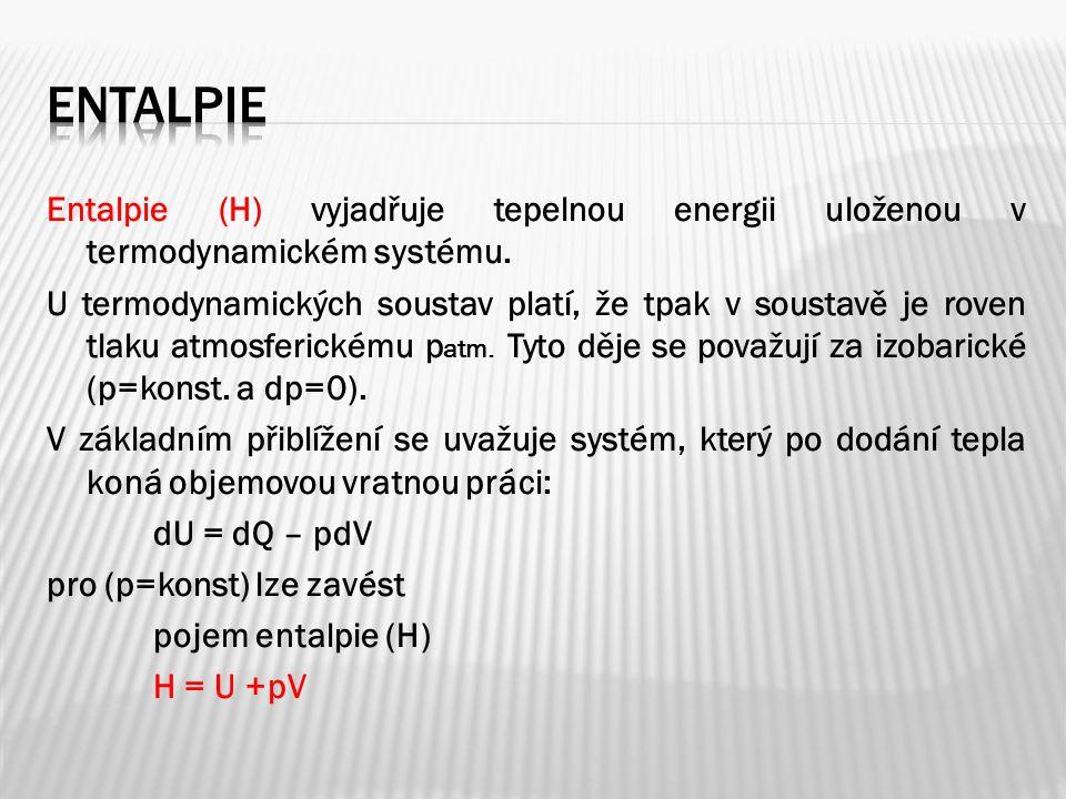 Entalpie (H) vyjadřuje tepelnou energii uloženou v termodynamickém systému.