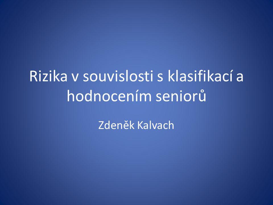 Rizika v souvislosti s klasifikací a hodnocením seniorů Zdeněk Kalvach