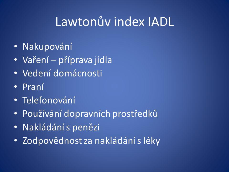 Lawtonův index IADL Nakupování Vaření – příprava jídla Vedení domácnosti Praní Telefonování Používání dopravních prostředků Nakládání s penězi Zodpovědnost za nakládání s léky