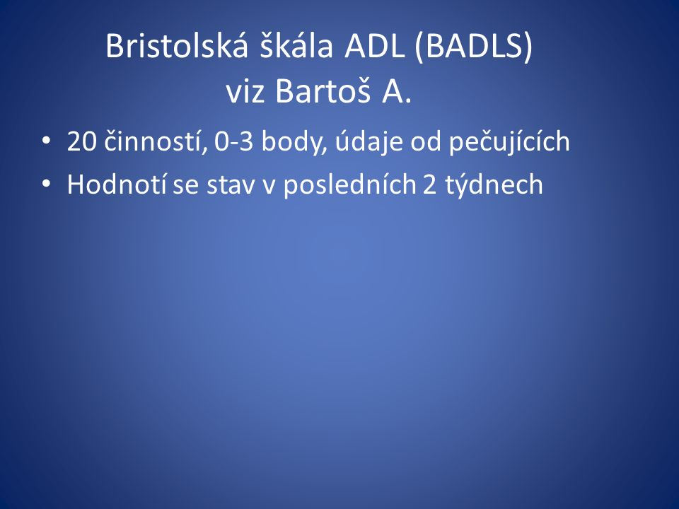 Bristolská škála ADL (BADLS) viz Bartoš A.