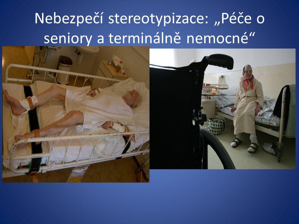 """Nebezpečí stereotypizace: """"Péče o seniory a terminálně nemocné"""