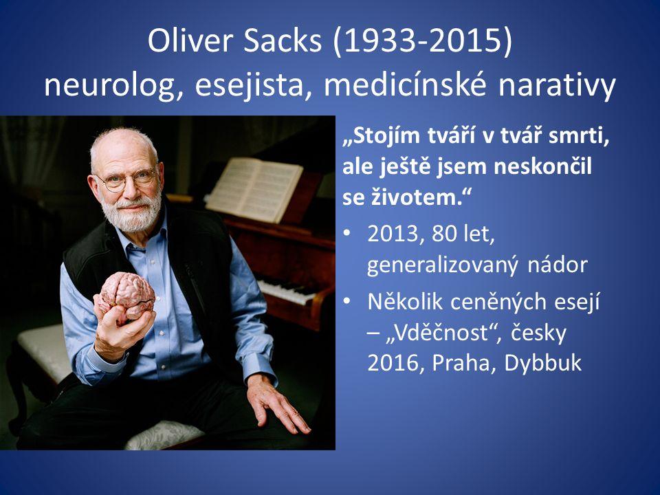 """Oliver Sacks (1933-2015) neurolog, esejista, medicínské narativy """"Stojím tváří v tvář smrti, ale ještě jsem neskončil se životem. 2013, 80 let, generalizovaný nádor Několik ceněných esejí – """"Vděčnost , česky 2016, Praha, Dybbuk"""