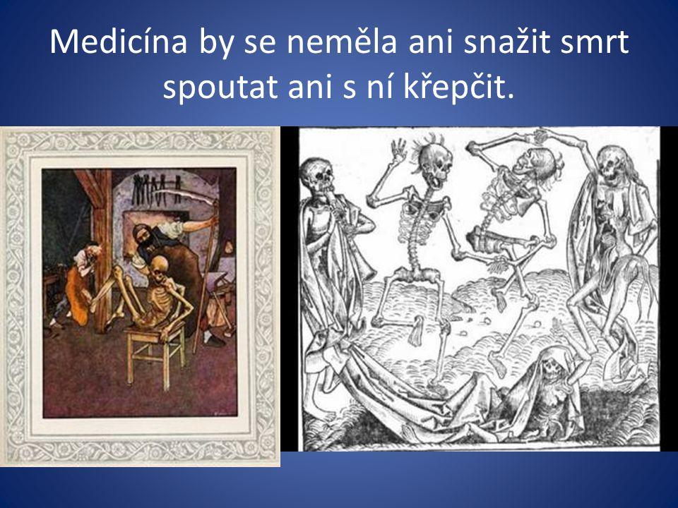 Medicína by se neměla ani snažit smrt spoutat ani s ní křepčit.