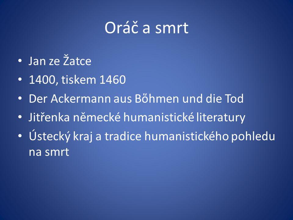 Jan ze Žatce 1400, tiskem 1460 Der Ackermann aus Bὅhmen und die Tod Jitřenka německé humanistické literatury Ústecký kraj a tradice humanistického pohledu na smrt