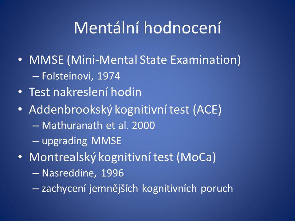 Mentální hodnocení MMSE (Mini-Mental State Examination) – Folsteinovi, 1974 Test nakreslení hodin Addenbrookský kognitivní test (ACE) – Mathuranath et al.