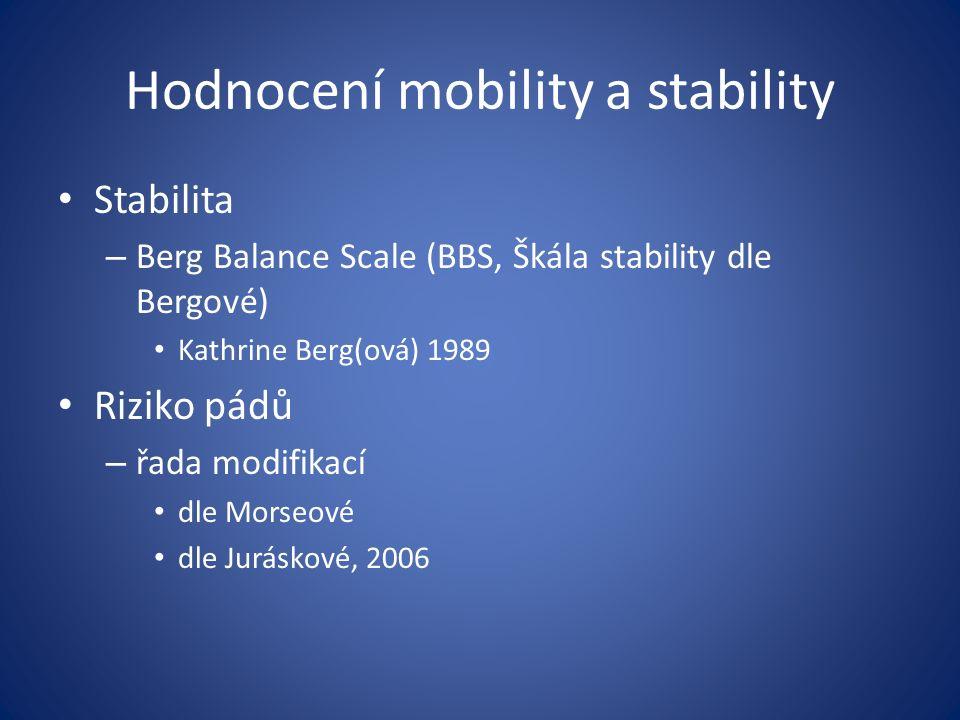 Hodnocení mobility a stability Stabilita – Berg Balance Scale (BBS, Škála stability dle Bergové) Kathrine Berg(ová) 1989 Riziko pádů – řada modifikací dle Morseové dle Juráskové, 2006