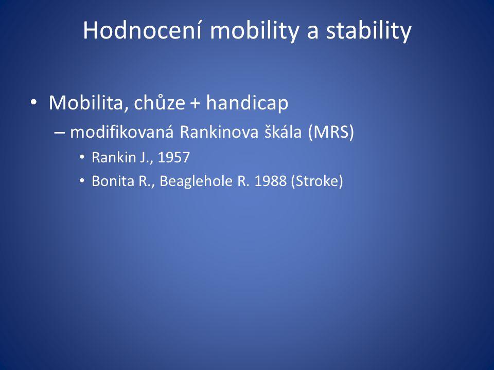 Hodnocení mobility a stability Mobilita, chůze + handicap – modifikovaná Rankinova škála (MRS) Rankin J., 1957 Bonita R., Beaglehole R.