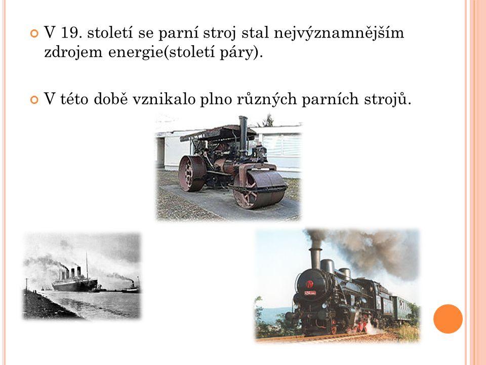 V 19. století se parní stroj stal nejvýznamnějším zdrojem energie(století páry).