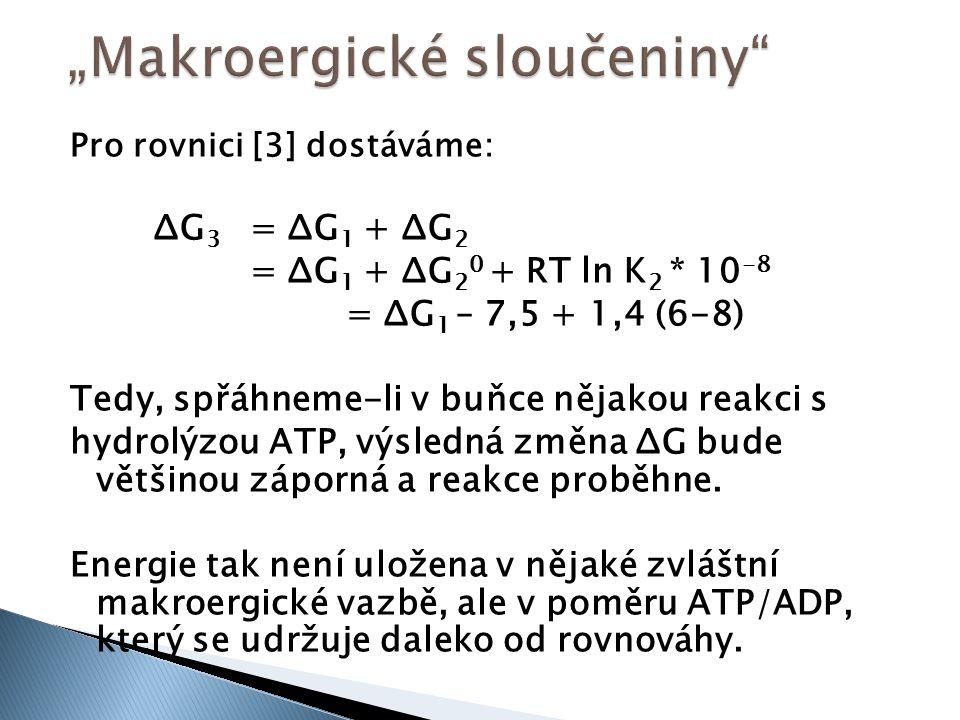 Pro rovnici [3] dostáváme: ΔG 3 = ΔG 1 + ΔG 2 = ΔG 1 + ΔG 2 0 + RT ln K 2 * 10 -8 = ΔG 1 – 7,5 + 1,4 (6-8) Tedy, spřáhneme-li v buňce nějakou reakci s