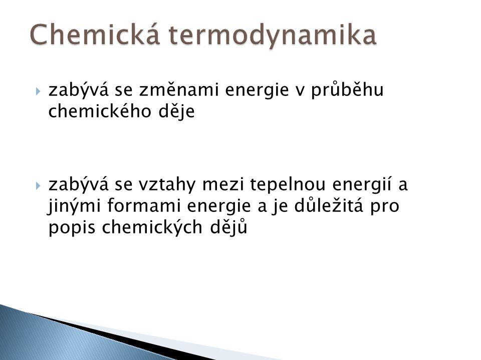  zabývá se změnami energie v průběhu chemického děje  zabývá se vztahy mezi tepelnou energií a jinými formami energie a je důležitá pro popis chemických dějů