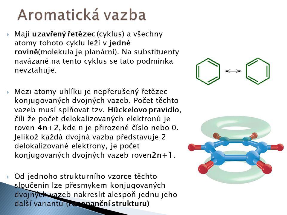  Mají uzavřený řetězec (cyklus) a všechny atomy tohoto cyklu leží v jedné rovině(molekula je planární). Na substituenty navázané na tento cyklus se t
