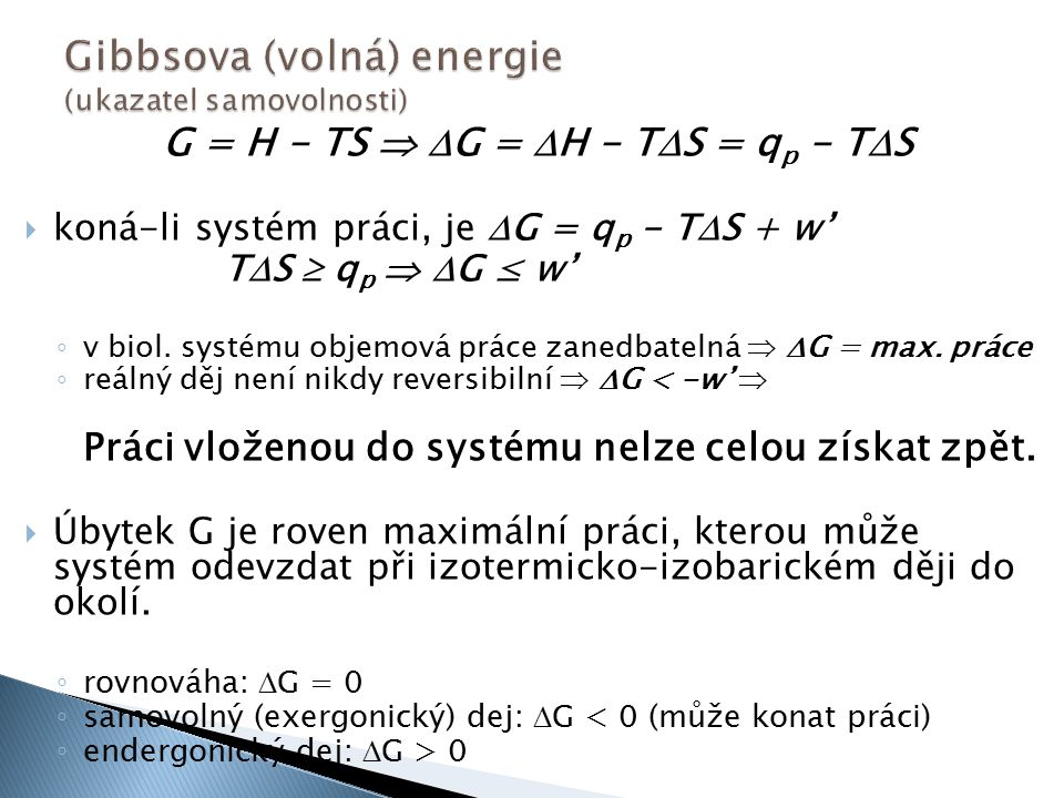 G = H - TS   G =  H - T  S = q p - T  S  koná-li systém práci, je  G = q p - T  S + w' T  S  q p   G ≤ w' ◦ v biol.