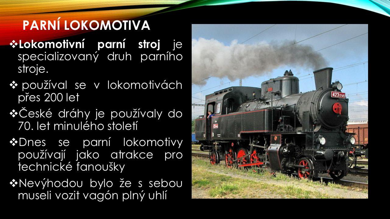 PARNÍ LOKOMOTIVA  Lokomotivní parní stroj je specializovaný druh parního stroje.