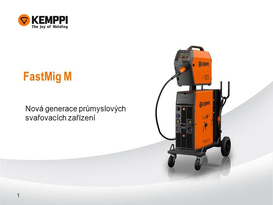 1 FastMig M Nová generace průmyslových svařovacích zařízení