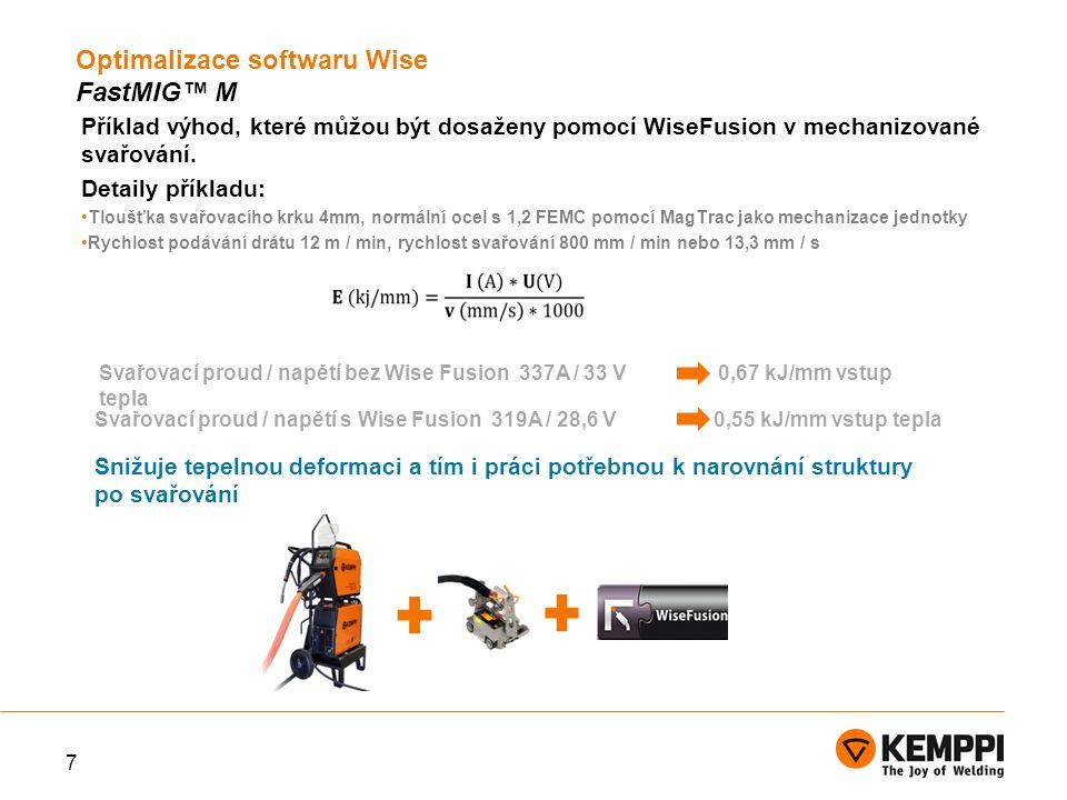 8 Redukce svařovacích hodin za rok s pomocí Wise Fusion když je oblouk použit b 30% času svařování: Což se rovná 116 hodin, což znamená 15 pracovních dnů Rychlost svařování v případě vyšší tepelného příkonu bez použití Wise Fusion (0,67 kJ / mm) je přijatelný 22% vyšší svařovací rychlost Optimalizace softwaru Wise FastMIG™ M