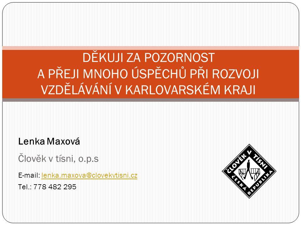 Lenka Maxová Člověk v tísni, o.p.s E-mail: lenka.maxova@clovekvtisni.czlenka.maxova@clovekvtisni.cz Tel.: 778 482 295 DĚKUJI ZA POZORNOST A PŘEJI MNOHO ÚSPĚCHŮ PŘI ROZVOJI VZDĚLÁVÁNÍ V KARLOVARSKÉM KRAJI