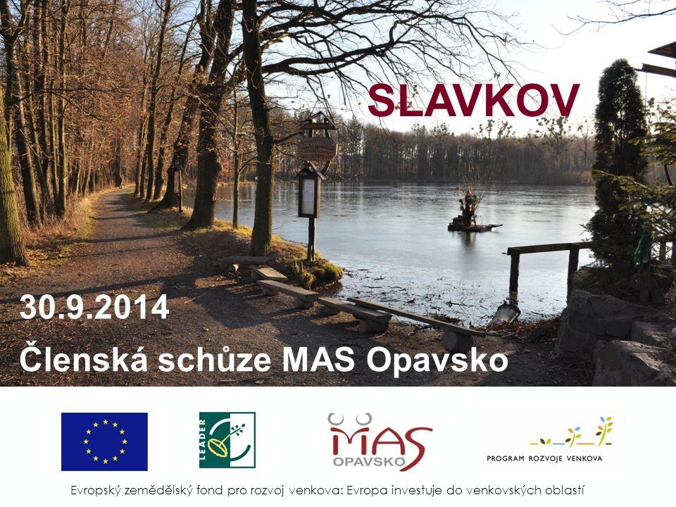 SLAVKOV Evropský zemědělský fond pro rozvoj venkova: Evropa investuje do venkovských oblastí 30.9.2014 Členská schůze MAS Opavsko