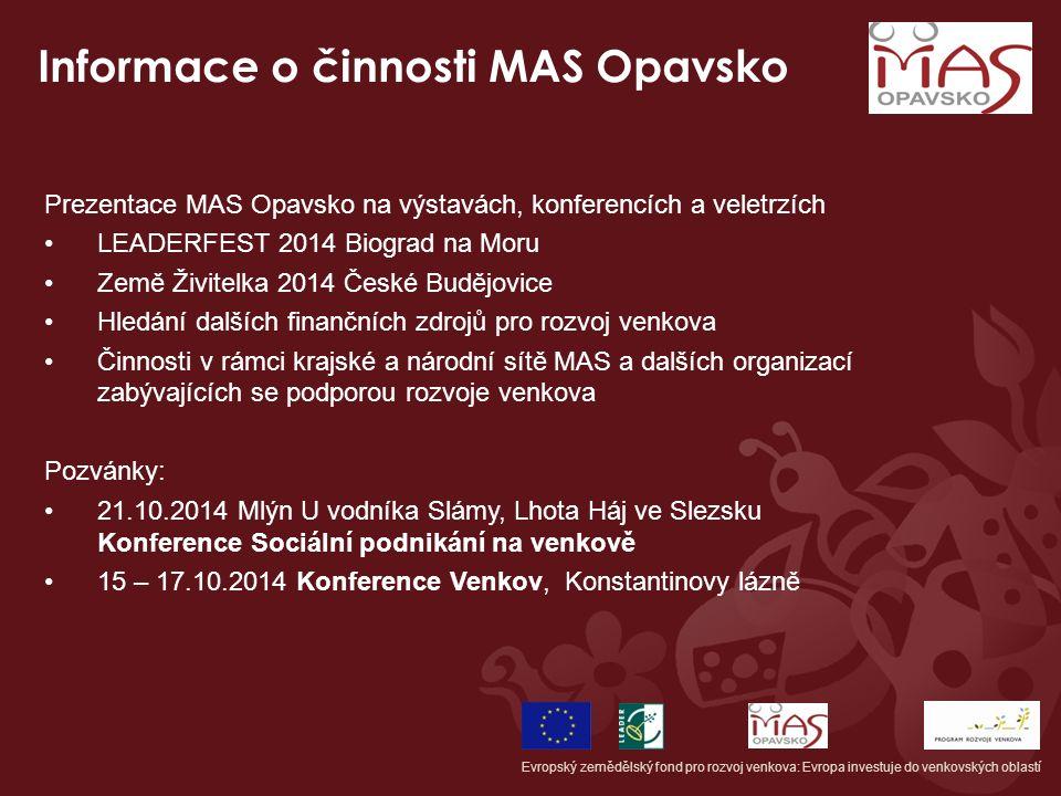 Informace o činnosti MAS Opavsko Evropský zemědělský fond pro rozvoj venkova: Evropa investuje do venkovských oblastí Prezentace MAS Opavsko na výstav