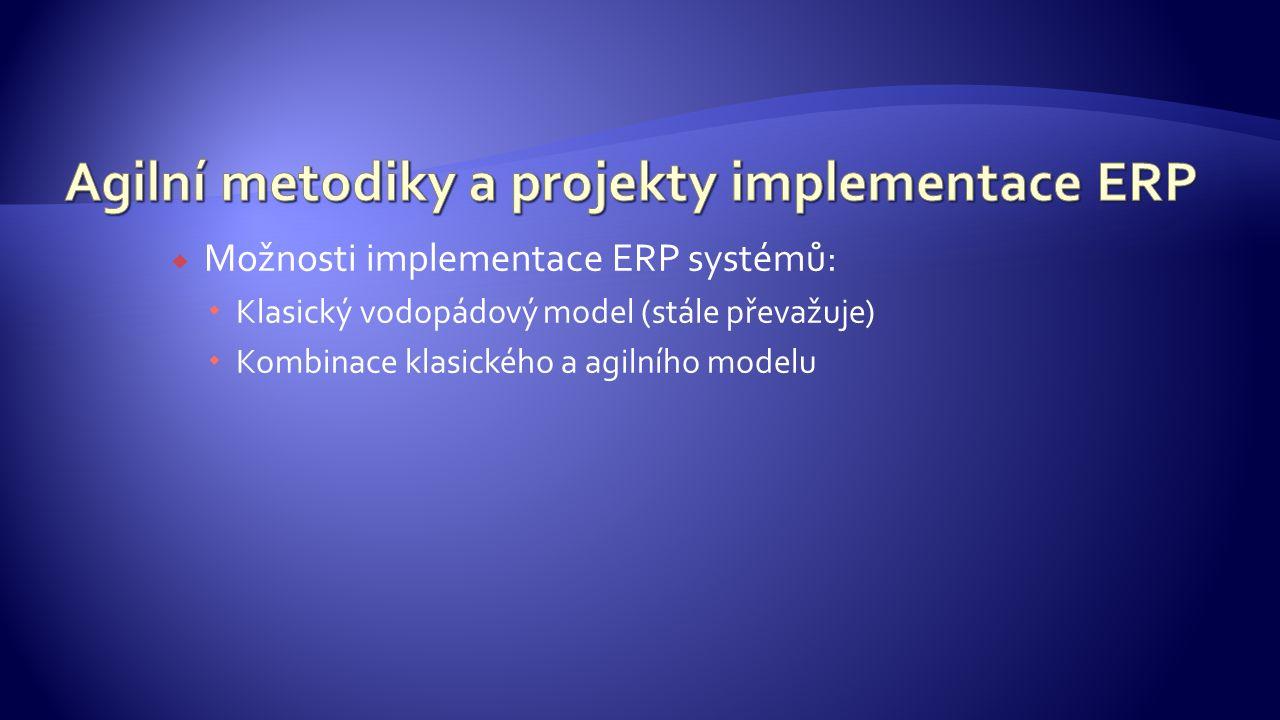  Možnosti implementace ERP systémů:  Klasický vodopádový model (stále převažuje)  Kombinace klasického a agilního modelu
