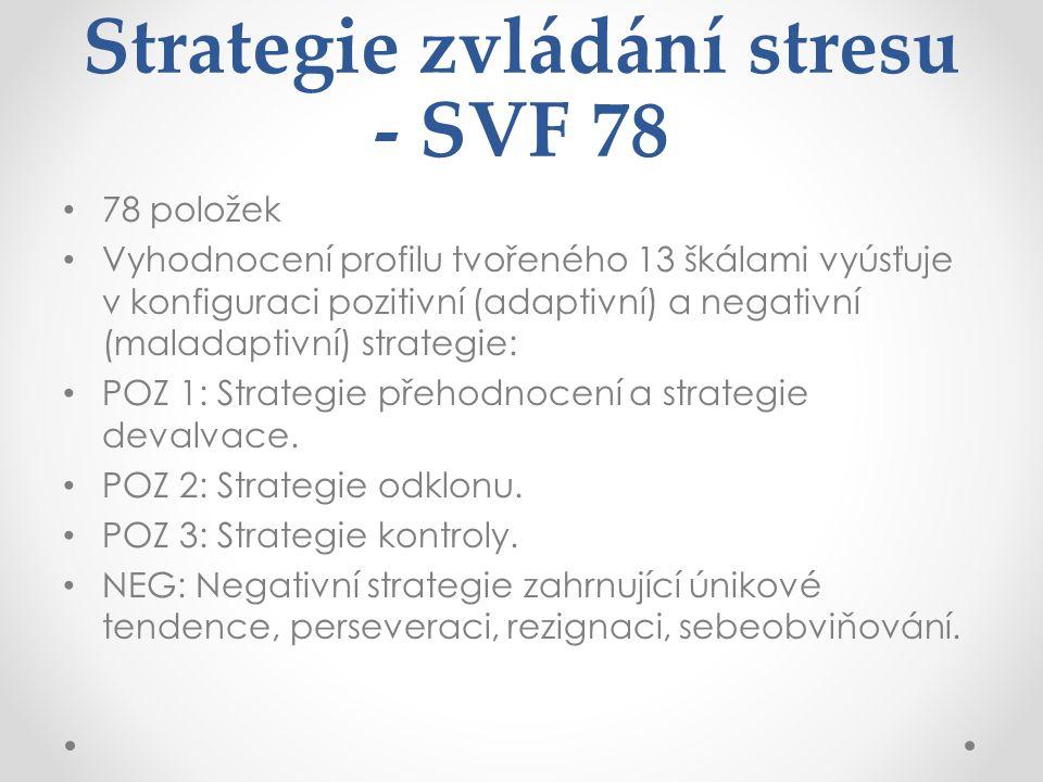 Strategie zvládání stresu - SVF 78 78 položek Vyhodnocení profilu tvořeného 13 škálami vyúsťuje v konfiguraci pozitivní (adaptivní) a negativní (maladaptivní) strategie: POZ 1: Strategie přehodnocení a strategie devalvace.