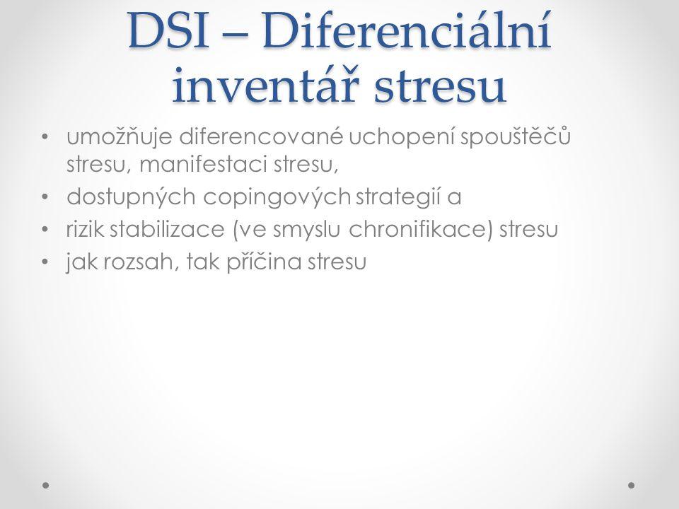 DSI – Diferenciální inventář stresu umožňuje diferencované uchopení spouštěčů stresu, manifestaci stresu, dostupných copingových strategií a rizik stabilizace (ve smyslu chronifikace) stresu jak rozsah, tak příčina stresu