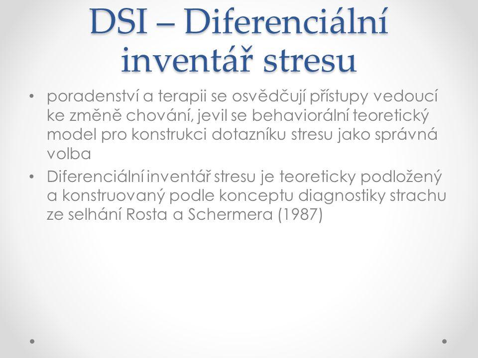 DSI – Diferenciální inventář stresu poradenství a terapii se osvědčují přístupy vedoucí ke změně chování, jevil se behaviorální teoretický model pro konstrukci dotazníku stresu jako správná volba Diferenciální inventář stresu je teoreticky podložený a konstruovaný podle konceptu diagnostiky strachu ze selhání Rosta a Schermera (1987)