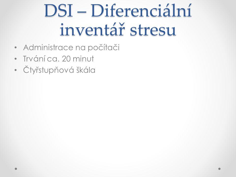 DSI – Diferenciální inventář stresu Administrace na počítači Trvání ca. 20 minut Čtyřstupňová škála