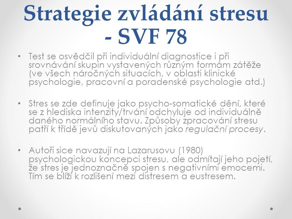 Strategie zvládání stresu - SVF 78 Test se osvědčil při individuální diagnostice i při srovnávání skupin vystavených různým formám zátěže (ve všech náročných situacích, v oblasti klinické psychologie, pracovní a poradenské psychologie atd.) Stres se zde definuje jako psycho-somatické dění, které se z hlediska intenzity/trvání odchyluje od individuálně daného normálního stavu.