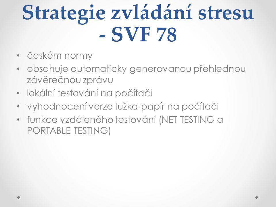 Strategie zvládání stresu - SVF 78 českém normy obsahuje automaticky generovanou přehlednou závěrečnou zprávu lokální testování na počítači vyhodnocení verze tužka-papír na počítači funkce vzdáleného testování (NET TESTING a PORTABLE TESTING)