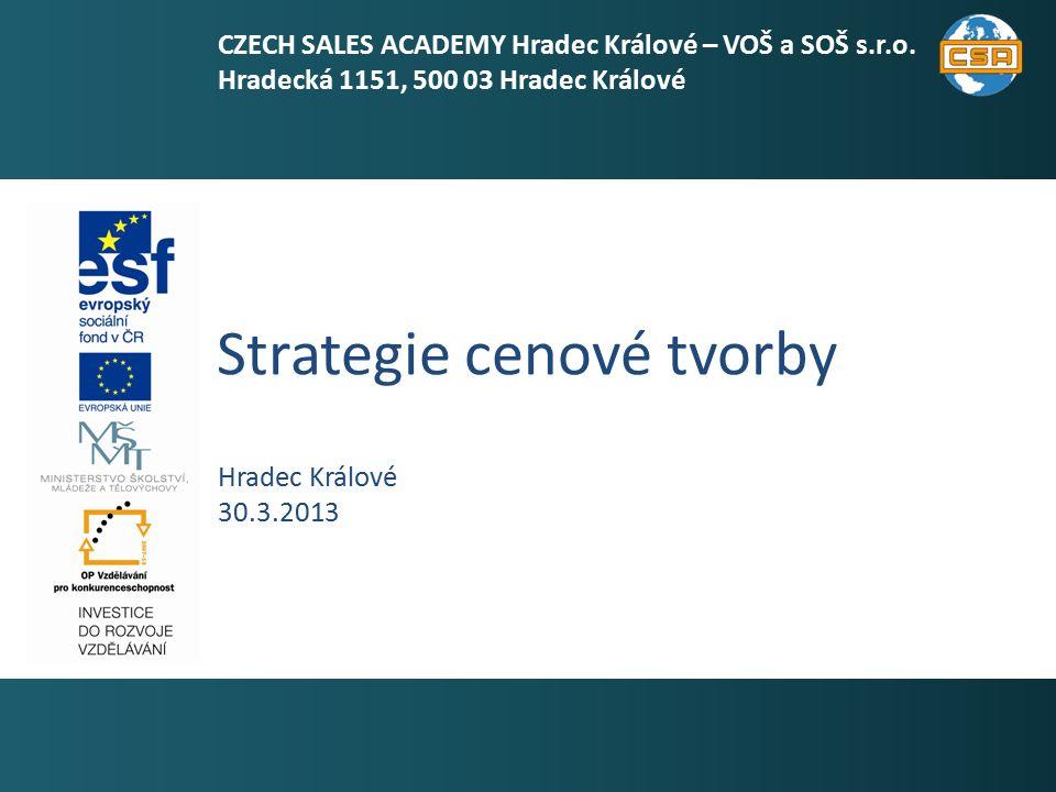 Strategie cenové tvorby 1 Hradec Králové 30.3.2013 CZECH SALES ACADEMY Hradec Králové – VOŠ a SOŠ s.r.o. Hradecká 1151, 500 03 Hradec Králové