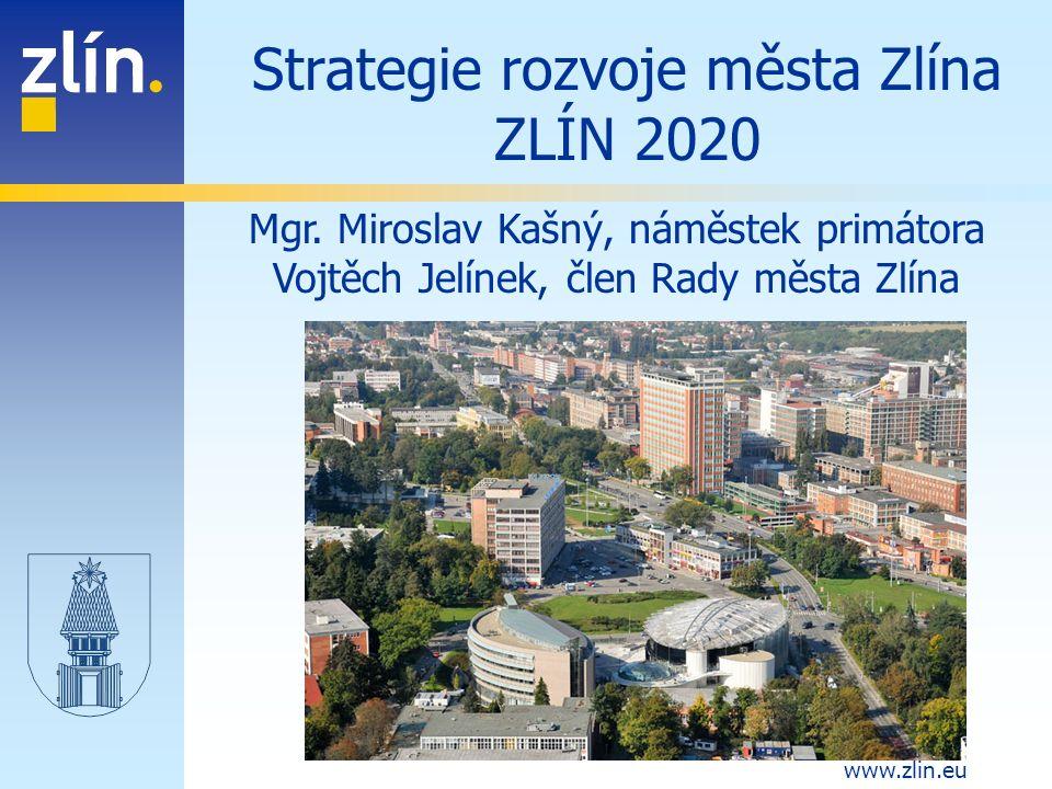 www.zlin.eu Strategie rozvoje města Zlína ZLÍN 2020 Mgr.