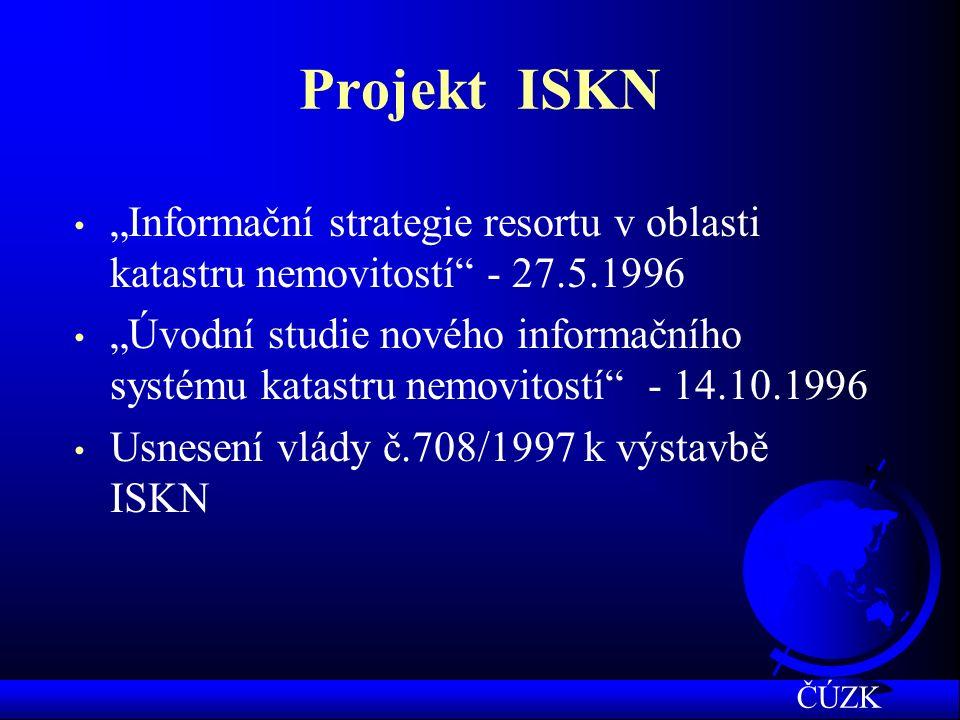 """Projekt ISKN """"Informační strategie resortu v oblasti katastru nemovitostí - 27.5.1996 """"Úvodní studie nového informačního systému katastru nemovitostí - 14.10.1996 Usnesení vlády č.708/1997 k výstavbě ISKN ČÚZK"""