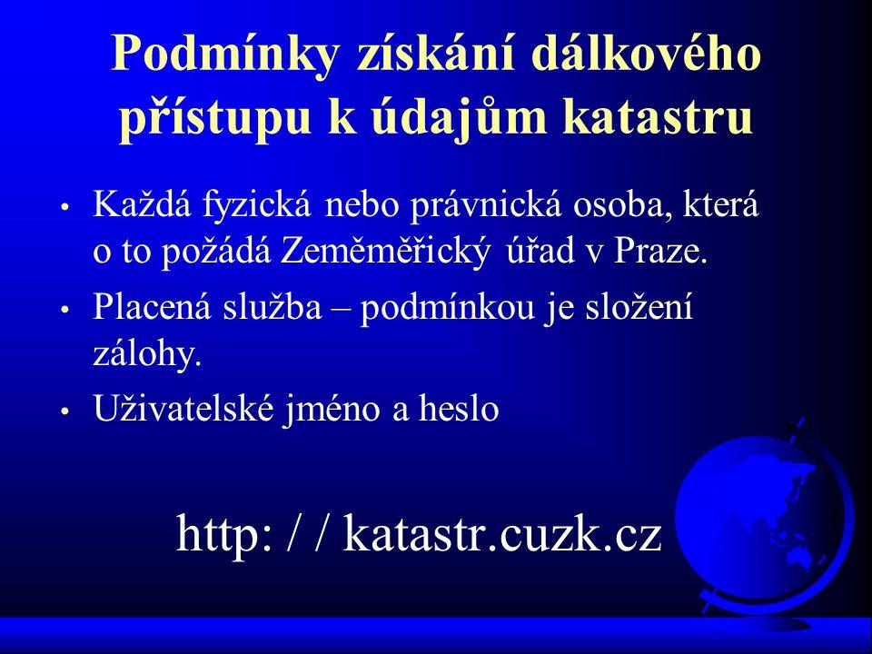 Podmínky získání dálkového přístupu k údajům katastru Každá fyzická nebo právnická osoba, která o to požádá Zeměměřický úřad v Praze. Placená služba –