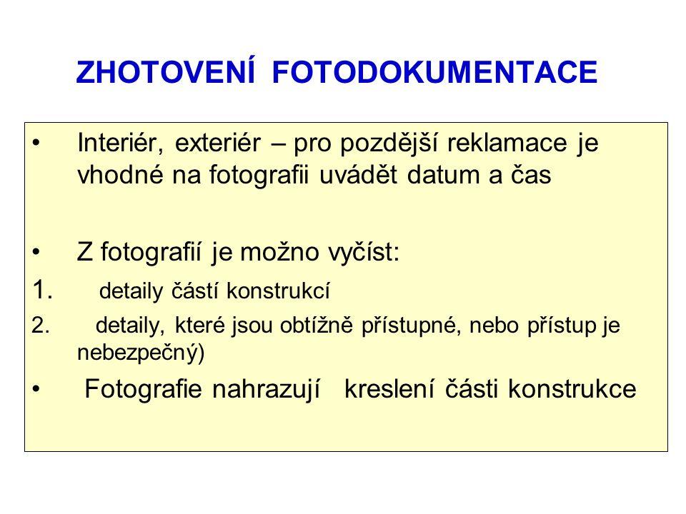 ZHOTOVENÍ FOTODOKUMENTACE Interiér, exteriér – pro pozdější reklamace je vhodné na fotografii uvádět datum a čas Z fotografií je možno vyčíst: 1.