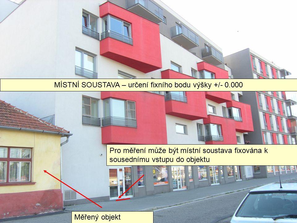 MÍSTNÍ SOUSTAVA – určení fixního bodu výšky +/- 0.000 Pro měření může být místní soustava fixována k sousednímu vstupu do objektu Měřený objekt