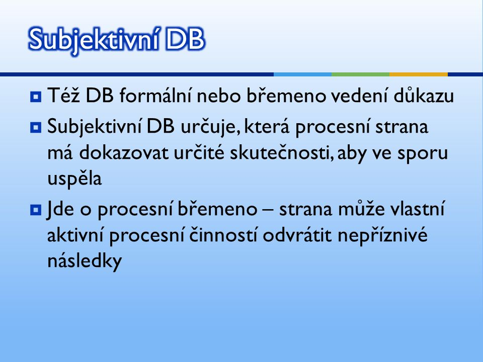  Ve sporu o vrácení zápůjčky (požadovaný právní následek) musí žalobce prokázat: a) uzavření platné smlouvy o zápůjčce b) přenechání předmětu zápůjčky žalovanému c) splatnost  PN = a) + b) + c)  Bude-li zjištěno a) + b) + c), soud přizná požadované PN  Bude-li zjištěno, že a), b) nebo c) nenastalo (např.