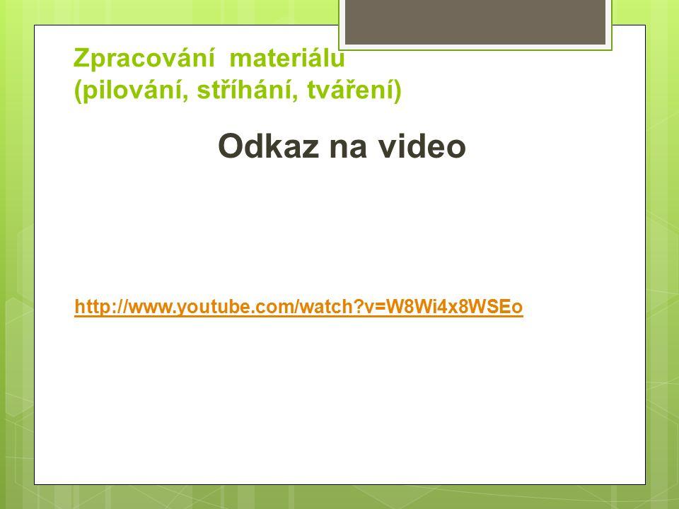 Zpracování materiálu (pilování, stříhání, tváření) Odkaz na video http://www.youtube.com/watch?v=W8Wi4x8WSEo