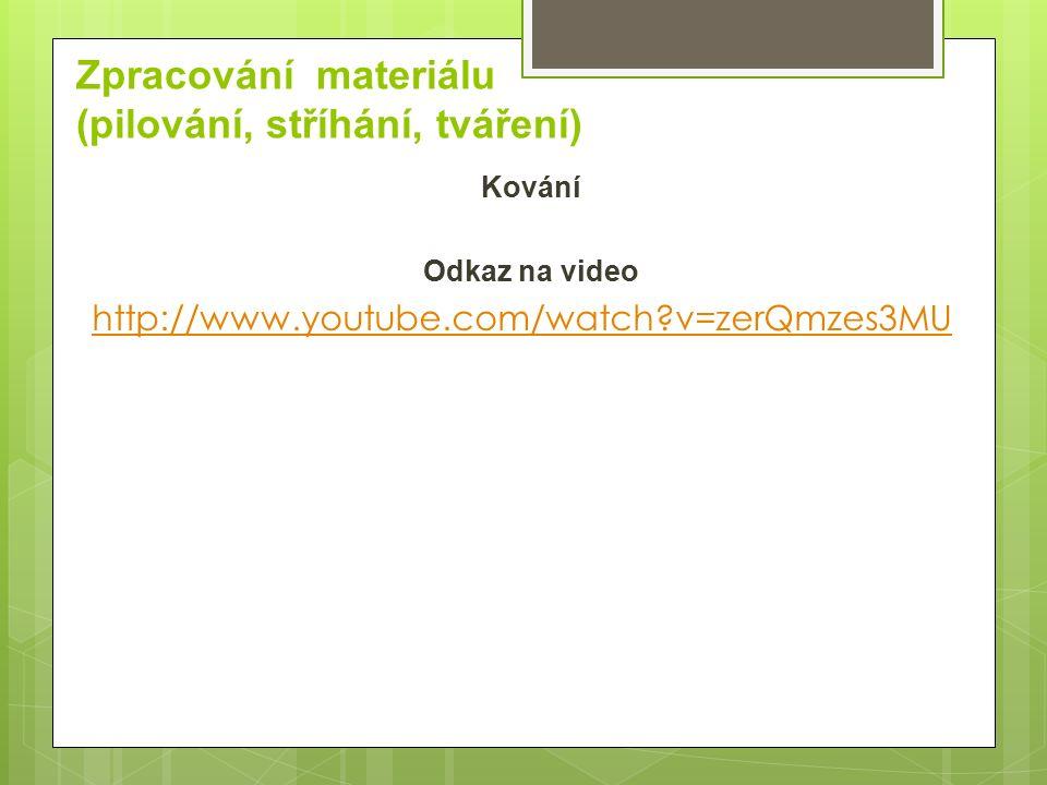 Zpracování materiálu (pilování, stříhání, tváření) Kování Odkaz na video http://www.youtube.com/watch?v=zerQmzes3MU