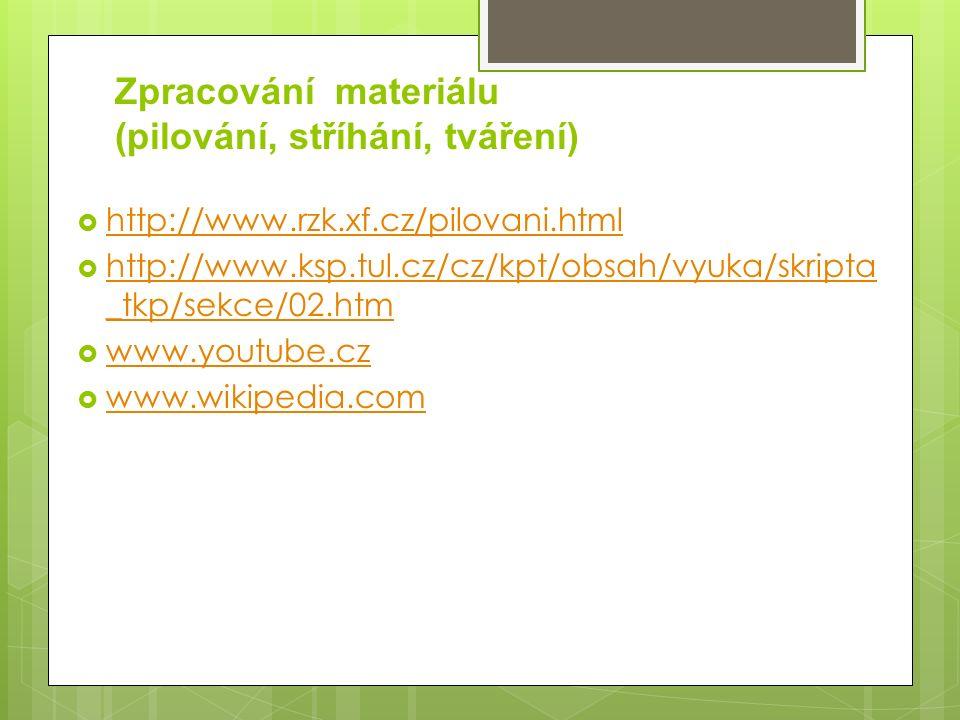 Zpracování materiálu (pilování, stříhání, tváření)  http://www.rzk.xf.cz/pilovani.html http://www.rzk.xf.cz/pilovani.html  http://www.ksp.tul.cz/cz/kpt/obsah/vyuka/skripta _tkp/sekce/02.htm http://www.ksp.tul.cz/cz/kpt/obsah/vyuka/skripta _tkp/sekce/02.htm  www.youtube.cz www.youtube.cz  www.wikipedia.com www.wikipedia.com