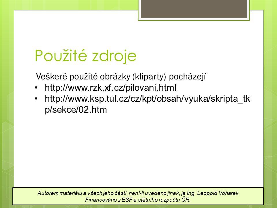 Použité zdroje Autorem materiálu a všech jeho částí, není-li uvedeno jinak, je Ing. Leopold Voharek Financováno z ESF a státního rozpočtu ČR. Veškeré