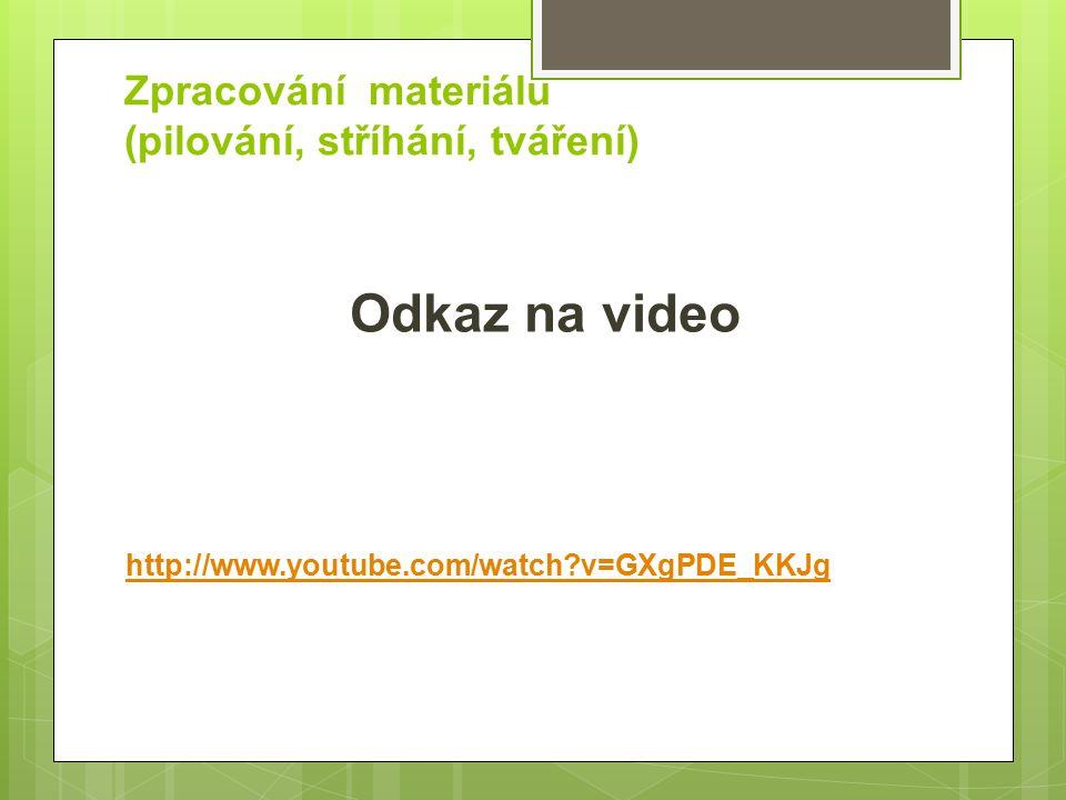 Zpracování materiálu (pilování, stříhání, tváření) Odkaz na video http://www.youtube.com/watch?v=GXgPDE_KKJg