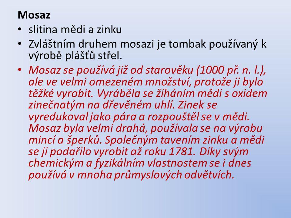 Mosaz slitina mědi a zinku Zvláštním druhem mosazi je tombak používaný k výrobě plášťů střel.