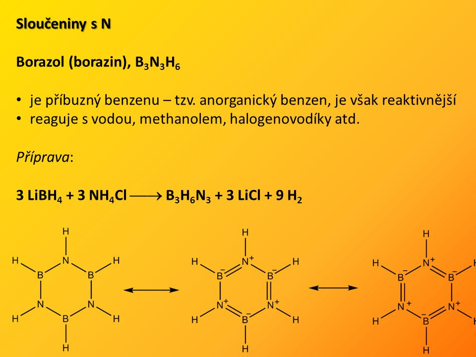 Sloučeniny s N Borazol (borazin), B 3 N 3 H 6 je příbuzný benzenu – tzv.